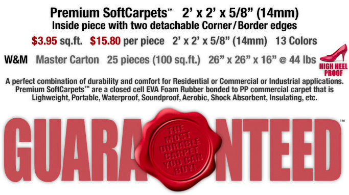 A perfect combination of durability and comfort for Residential or Commercial or Industrial applications. Premium SoftCarpets™ are a closed cell EVA Foam Rubber bonded to PP commercial carpet that is Lightweight, Portable, Waterproof, Soundproof, Aerobic, Shock Absorbent, Insulating, etc.