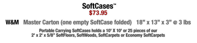 """Portable Carrying SoftCases holds a 10' X 10' or 25 pieces of our 2' x 2' x 5/8"""" SoftFloors, SoftWoods, SoftCarpets or Economy SoftCarpets"""