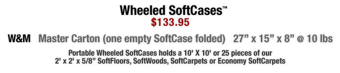 """Portable Wheeled SoftCases holds a 10' X 10' or 25 pieces of our 2' x 2' x 5/8"""" SoftFloors, SoftWoods, SoftCarpets or Economy SoftCarpets"""