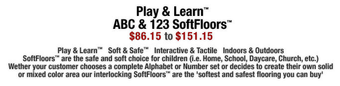 Play & Learn™   Soft & Safe™   Interactive & Tactile   Indoors & Outdoors SoftFloors™ are interlocking puzzle mat and the safe and soft choice for children (i.e. Home, School, Daycare, Church, etc.) Wether your customer chooses a complete Alphabet or Number set or decides to create their own solid or mixed color area our interlocking SoftFloors™ are the 'softest and safest flooring you can buy'